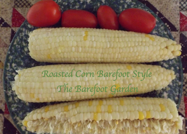 Roasted Corn Barefoot Style: The Barefoot Garden